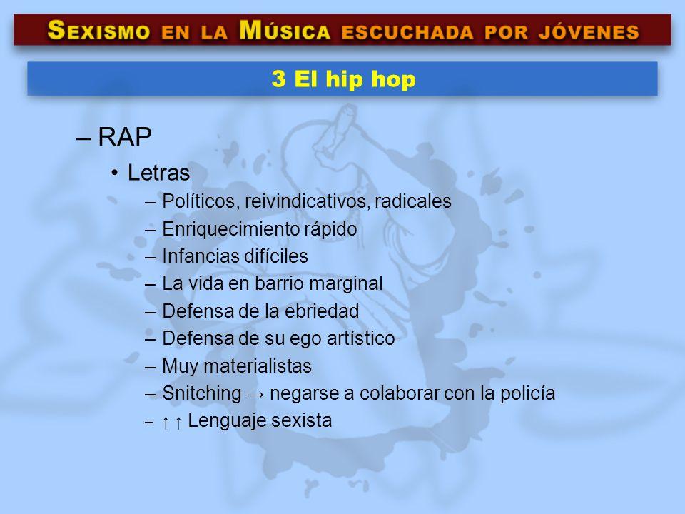 3 El hip hop –RAP Letras –Políticos, reivindicativos, radicales –Enriquecimiento rápido –Infancias difíciles –La vida en barrio marginal –Defensa de l