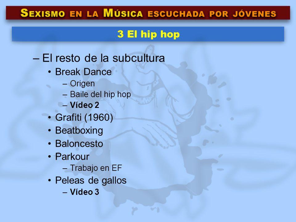 3 El hip hop –El resto de la subcultura Break Dance –Origen –Baile del hip hop –Vídeo 2 Grafiti (1960) Beatboxing Baloncesto Parkour –Trabajo en EF Pe