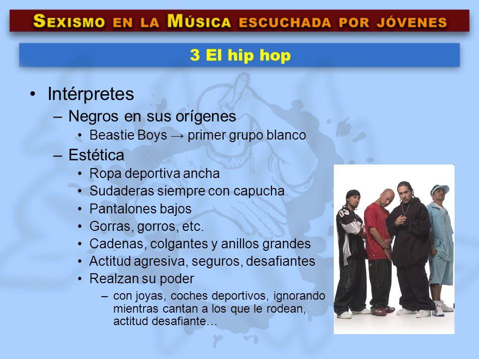 3 El hip hop Intérpretes –Negros en sus orígenes Beastie Boys primer grupo blanco –Estética Ropa deportiva ancha Sudaderas siempre con capucha Pantalo