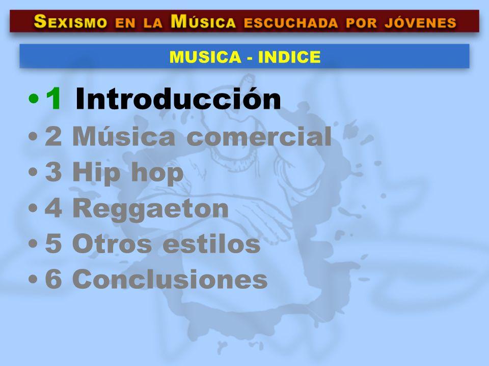 MUSICA - INDICE 1 Introducción 2 Música comercial 3 Hip hop 4 Reggaeton 5 Otros estilos 6 Conclusiones