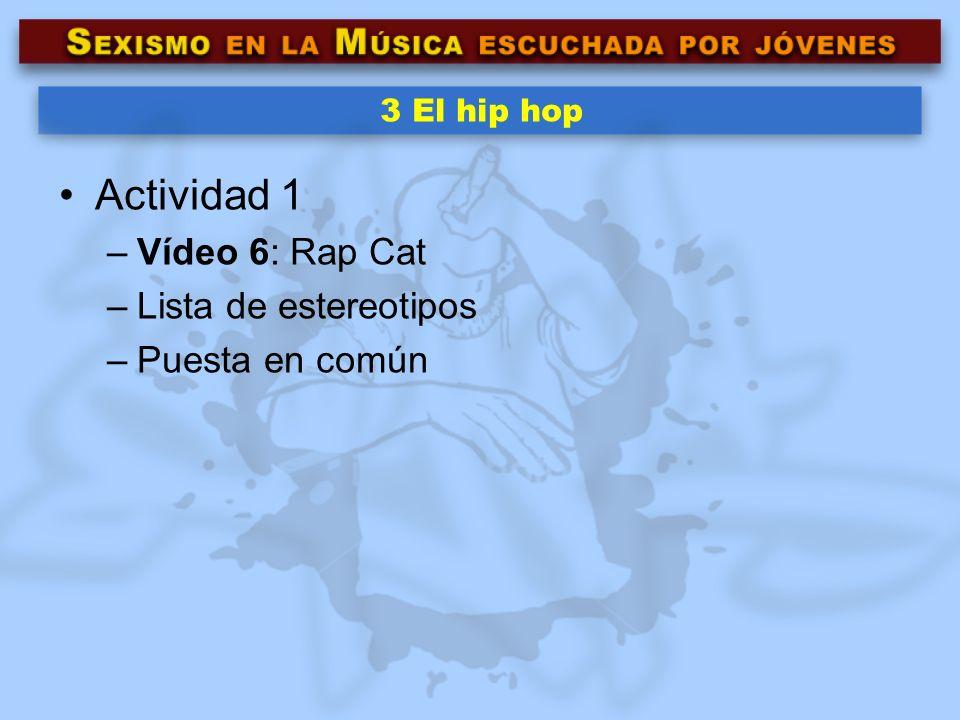3 El hip hop Actividad 1 –Vídeo 6: Rap Cat –Lista de estereotipos –Puesta en común