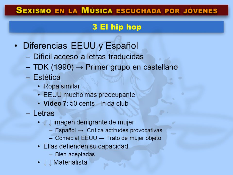 3 El hip hop Diferencias EEUU y Español –Dificil acceso a letras traducidas –TDK (1990) Primer grupo en castellano –Estética Ropa similar EEUU mucho m