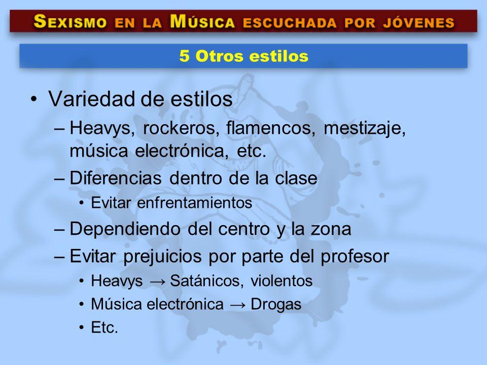 5 Otros estilos Variedad de estilos –Heavys, rockeros, flamencos, mestizaje, música electrónica, etc. –Diferencias dentro de la clase Evitar enfrentam