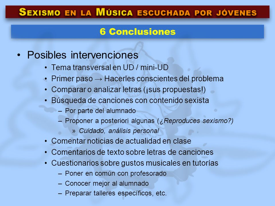 6 Conclusiones Posibles intervenciones Tema transversal en UD / mini-UD Primer paso Hacerles conscientes del problema Comparar o analizar letras (¡sus