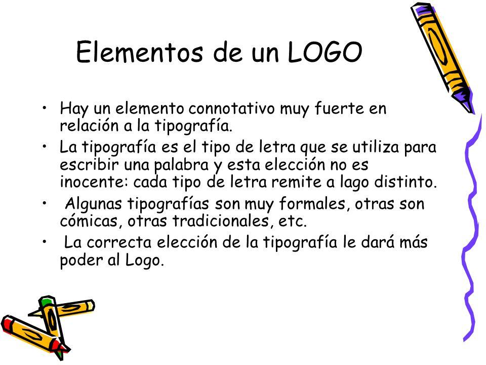 Elementos de un LOGO Hay un elemento connotativo muy fuerte en relación a la tipografía. La tipografía es el tipo de letra que se utiliza para escribi