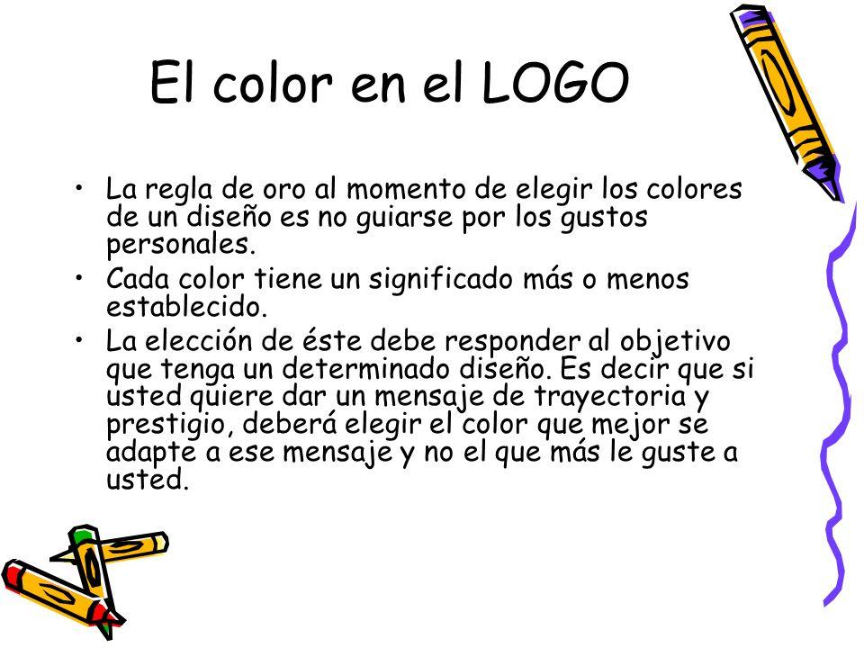 El color en el LOGO La regla de oro al momento de elegir los colores de un diseño es no guiarse por los gustos personales. Cada color tiene un signifi