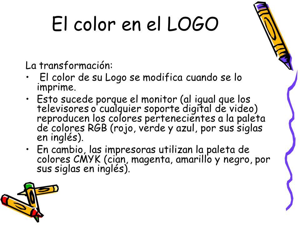 El color en el LOGO La transformación: El color de su Logo se modifica cuando se lo imprime. Esto sucede porque el monitor (al igual que los televisor