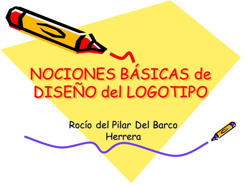 NOCIONES BÁSICAS de DISEÑO del LOGOTIPO Rocío del Pilar Del Barco Herrera