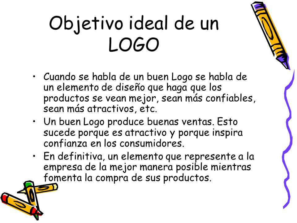 Objetivo ideal de un LOGO Cuando se habla de un buen Logo se habla de un elemento de diseño que haga que los productos se vean mejor, sean más confiab