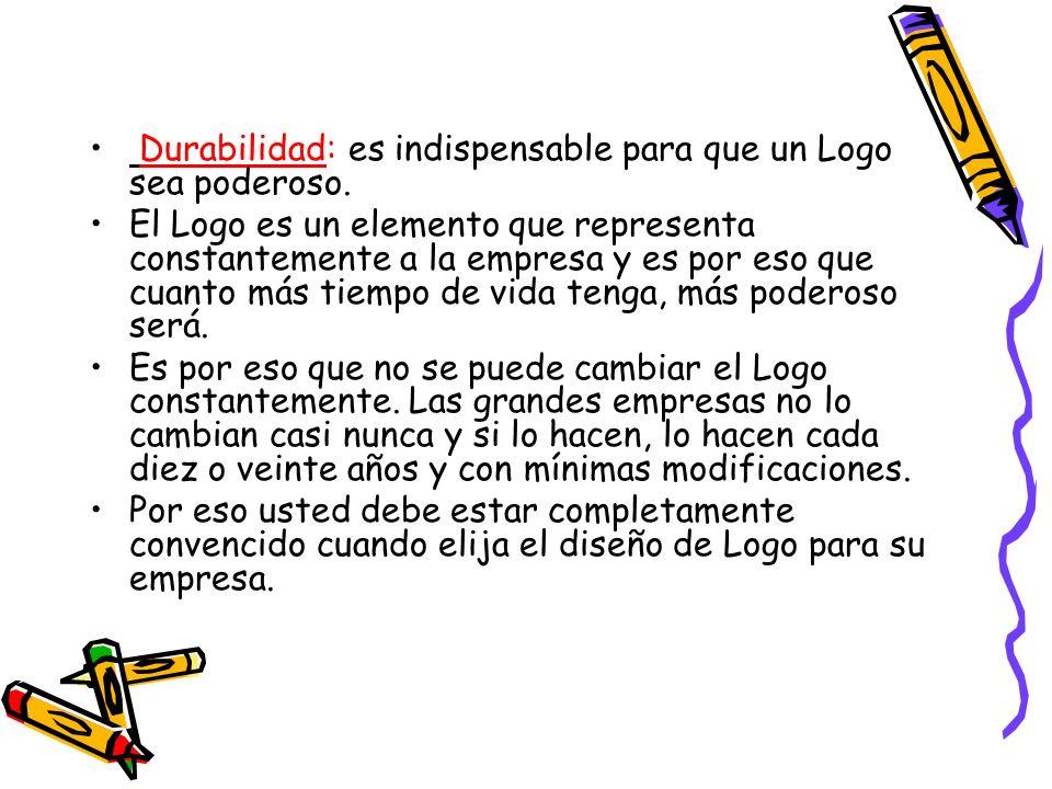 Durabilidad: es indispensable para que un Logo sea poderoso. El Logo es un elemento que representa constantemente a la empresa y es por eso que cuanto