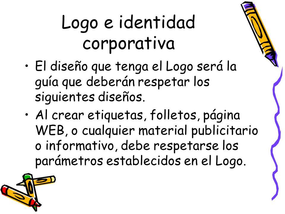 Logo e identidad corporativa El diseño que tenga el Logo será la guía que deberán respetar los siguientes diseños. Al crear etiquetas, folletos, págin