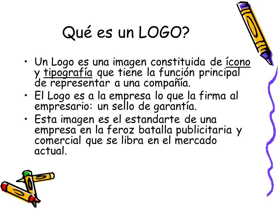 Qué es un LOGO? Un Logo es una imagen constituida de ícono y tipografía que tiene la función principal de representar a una compañía. El Logo es a la
