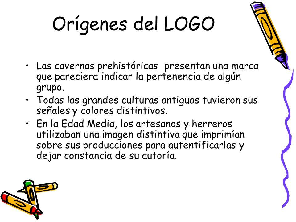 Orígenes del LOGO Las cavernas prehistóricas presentan una marca que pareciera indicar la pertenencia de algún grupo. Todas las grandes culturas antig