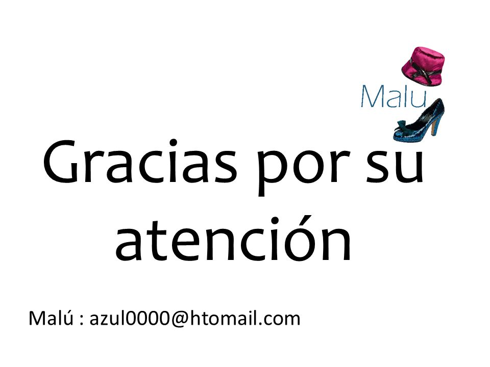 Gracias por su atención Malú : azul0000@htomail.com