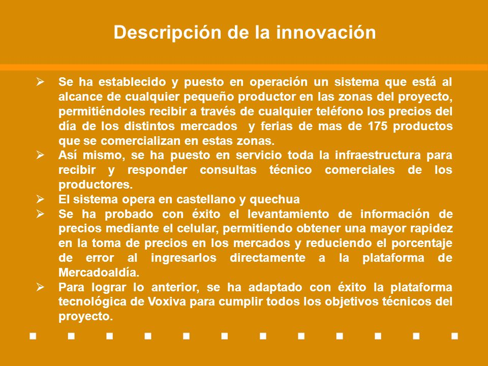 Descripción de la innovación En la etapa final del proyecto, se ha visto por conveniente extender estas mismas facilidades de acceso al sistema vía internet, dado que el principal interés en las potencialidades del sistema viene en este momento de las ONGs que apoyan a los pequeños productores en su desarrollo y/o de Gobiernos Regionales.