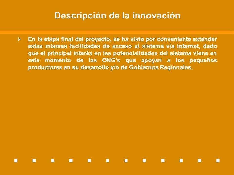 Descripción de la innovación En la etapa final del proyecto, se ha visto por conveniente extender estas mismas facilidades de acceso al sistema vía in