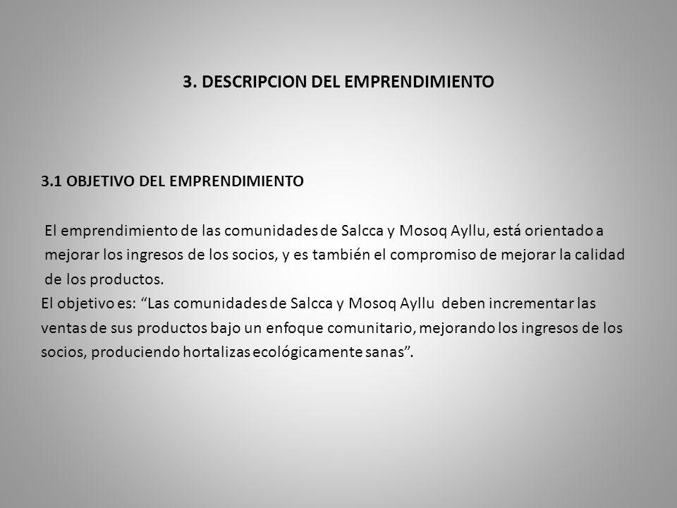 3. DESCRIPCION DEL EMPRENDIMIENTO 3.1 OBJETIVO DEL EMPRENDIMIENTO El emprendimiento de las comunidades de Salcca y Mosoq Ayllu, está orientado a mejor