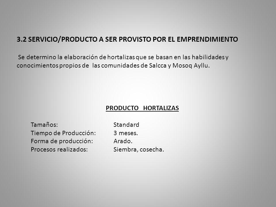 3.2 SERVICIO/PRODUCTO A SER PROVISTO POR EL EMPRENDIMIENTO Se determino la elaboración de hortalizas que se basan en las habilidades y conocimientos p