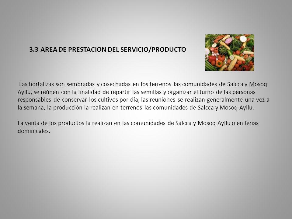 3.3 AREA DE PRESTACION DEL SERVICIO/PRODUCTO Las hortalizas son sembradas y cosechadas en los terrenos las comunidades de Salcca y Mosoq Ayllu, se reú