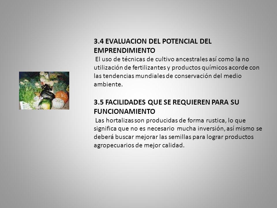 3.4 EVALUACION DEL POTENCIAL DEL EMPRENDIMIENTO El uso de técnicas de cultivo ancestrales así como la no utilización de fertilizantes y productos quím