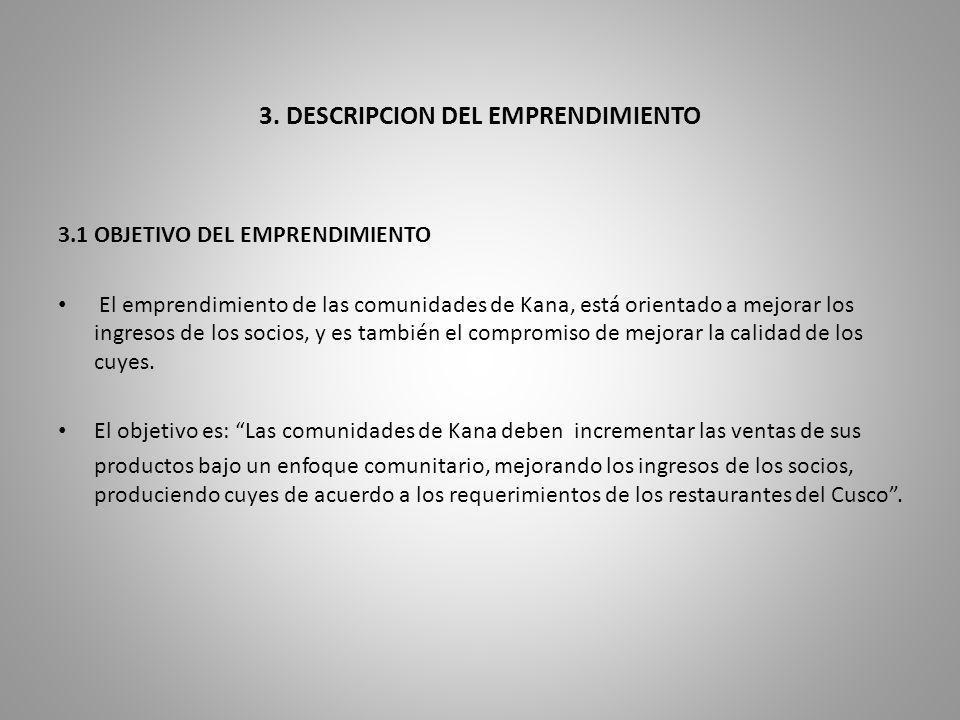 3. DESCRIPCION DEL EMPRENDIMIENTO 3.1 OBJETIVO DEL EMPRENDIMIENTO El emprendimiento de las comunidades de Kana, está orientado a mejorar los ingresos