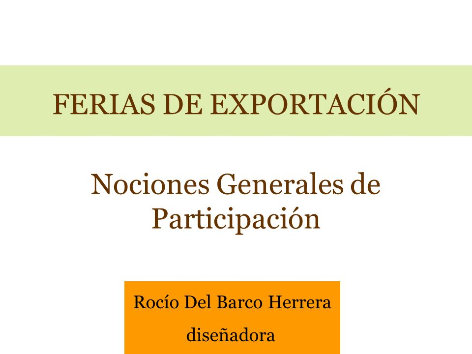 FERIAS DE EXPORTACIÓN Nociones Generales de Participación Rocío Del Barco Herrera diseñadora