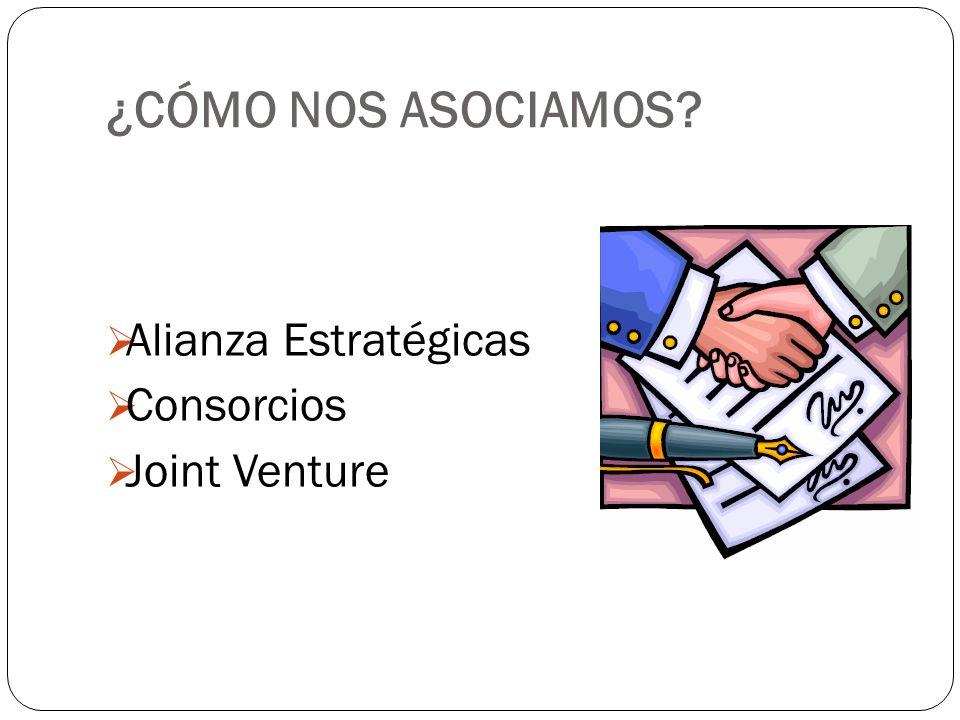 ¿CÓMO NOS ASOCIAMOS? Alianza Estratégicas Consorcios Joint Venture