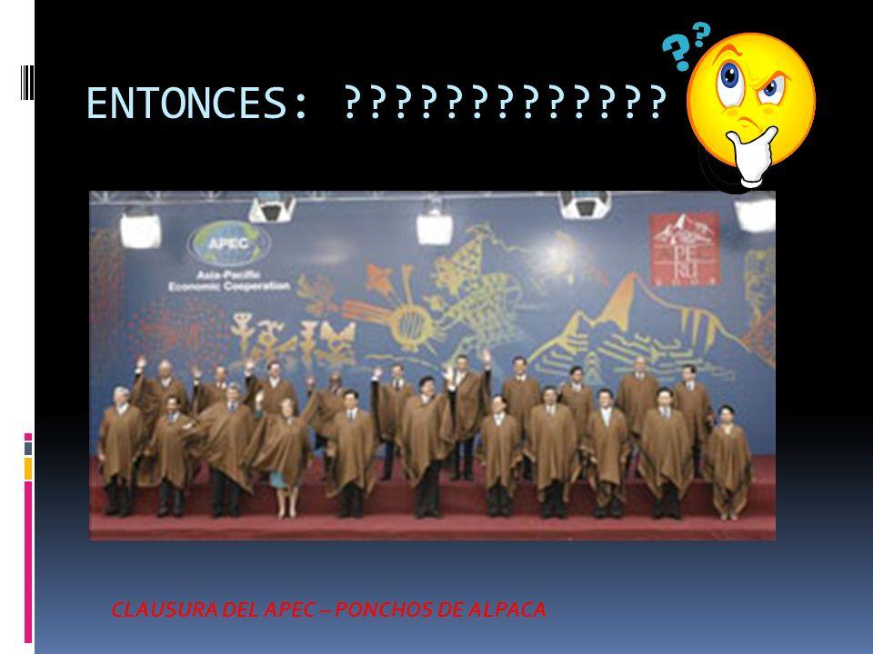 ENTONCES: ????????????? CLAUSURA DEL APEC – PONCHOS DE ALPACA