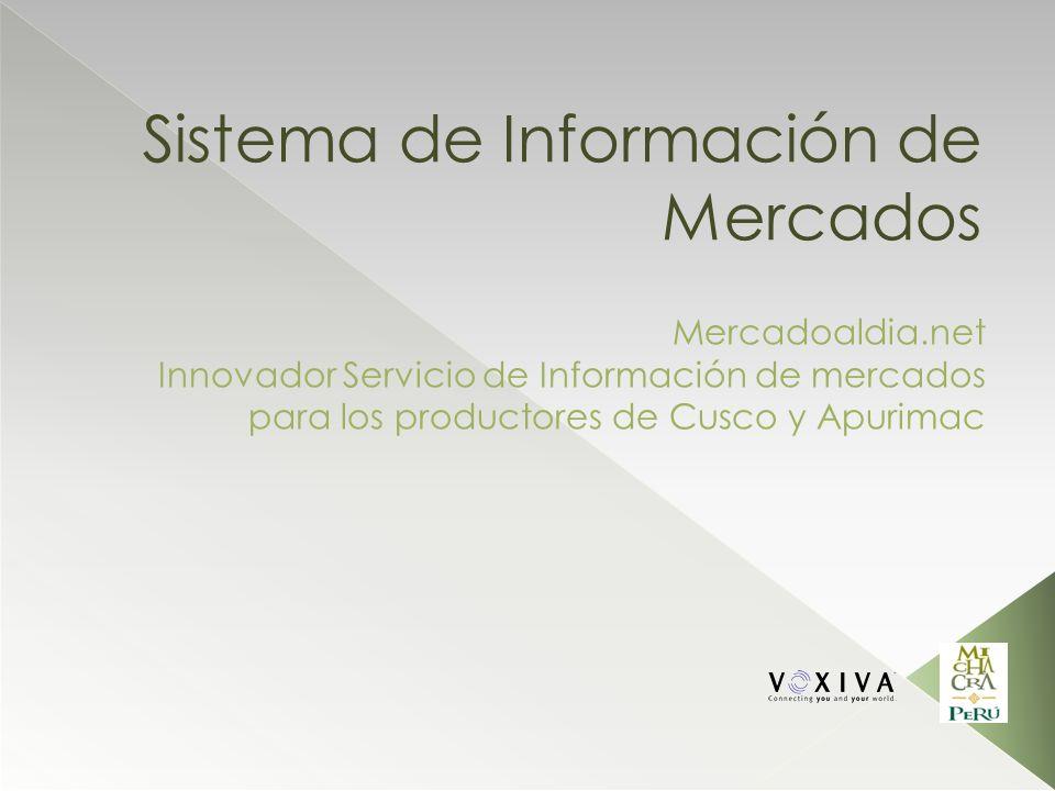 Sistema de Información de Mercados Mercadoaldia.net Innovador Servicio de Información de mercados para los productores de Cusco y Apurimac