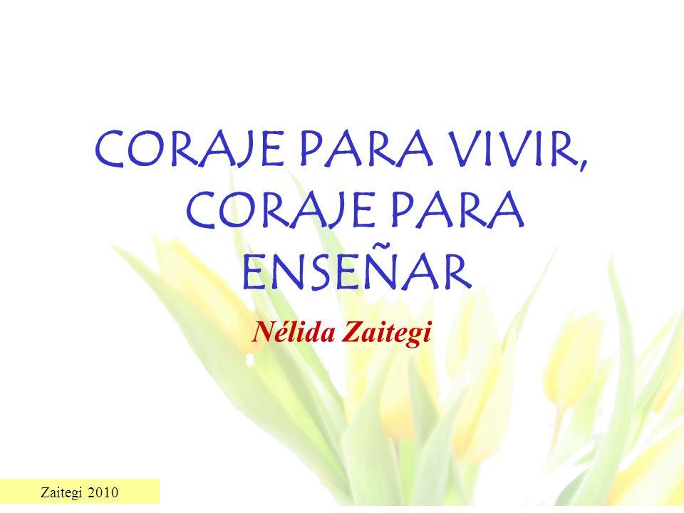 Zaitegi 2010 CORAJE PARA VIVIR, CORAJE PARA ENSEÑAR Nélida Zaitegi