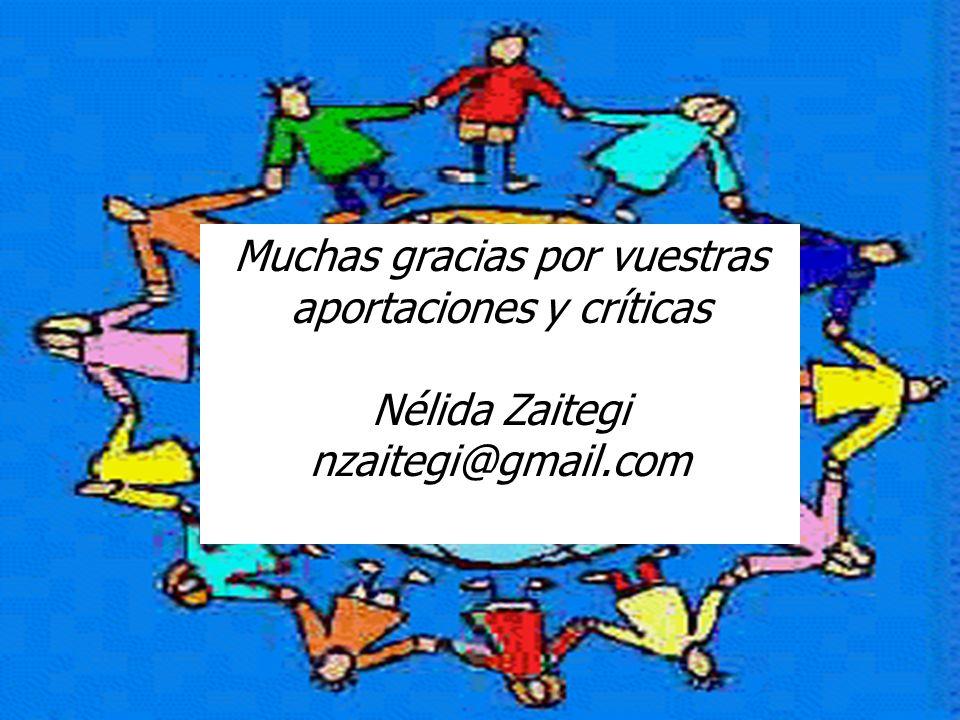 Zaitegi 2010 Muchas gracias por vuestras aportaciones y críticas Nélida Zaitegi nzaitegi@gmail.com