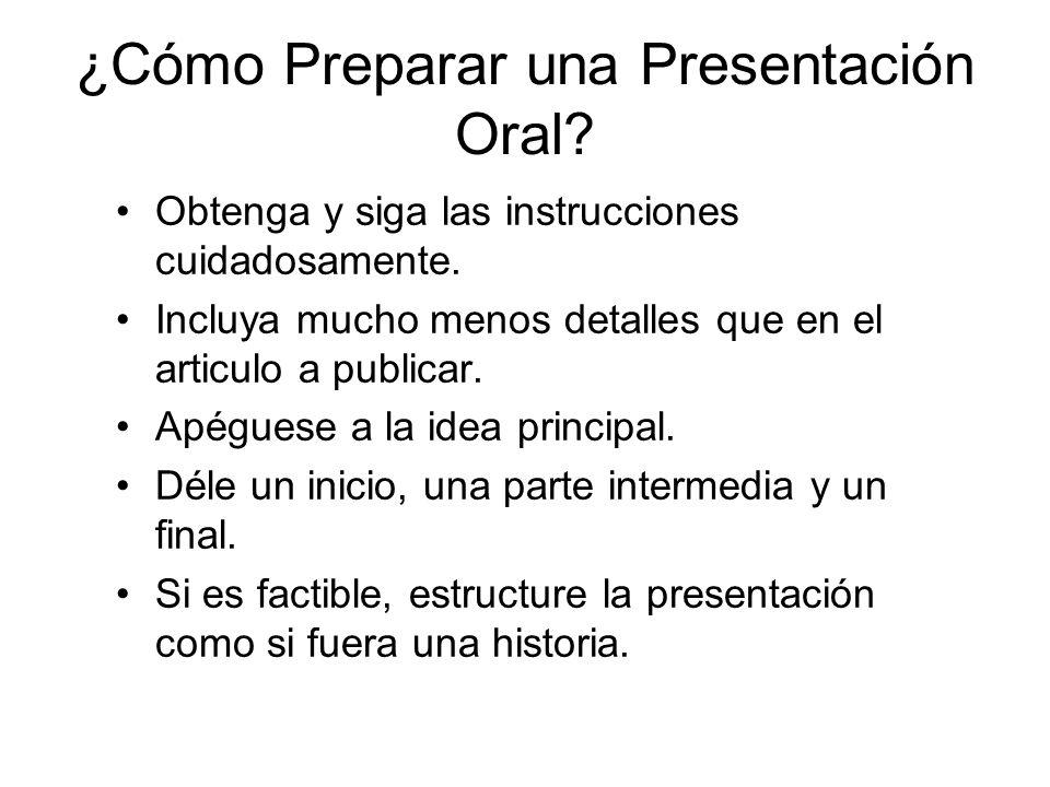 Cómo Preparar una Presentación Oral (cont.) Recuerde: La gente debe poder comprender lo que Ud.