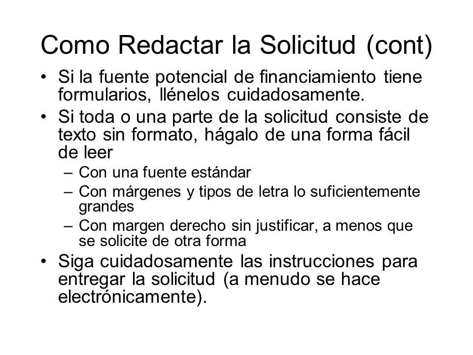 Como Redactar la Solicitud (cont) Si la fuente potencial de financiamiento tiene formularios, llénelos cuidadosamente. Si toda o una parte de la solic