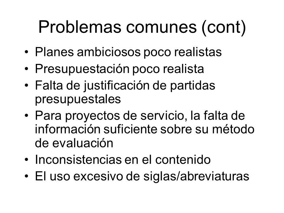 Problemas comunes (cont) Planes ambiciosos poco realistas Presupuestación poco realista Falta de justificación de partidas presupuestales Para proyect