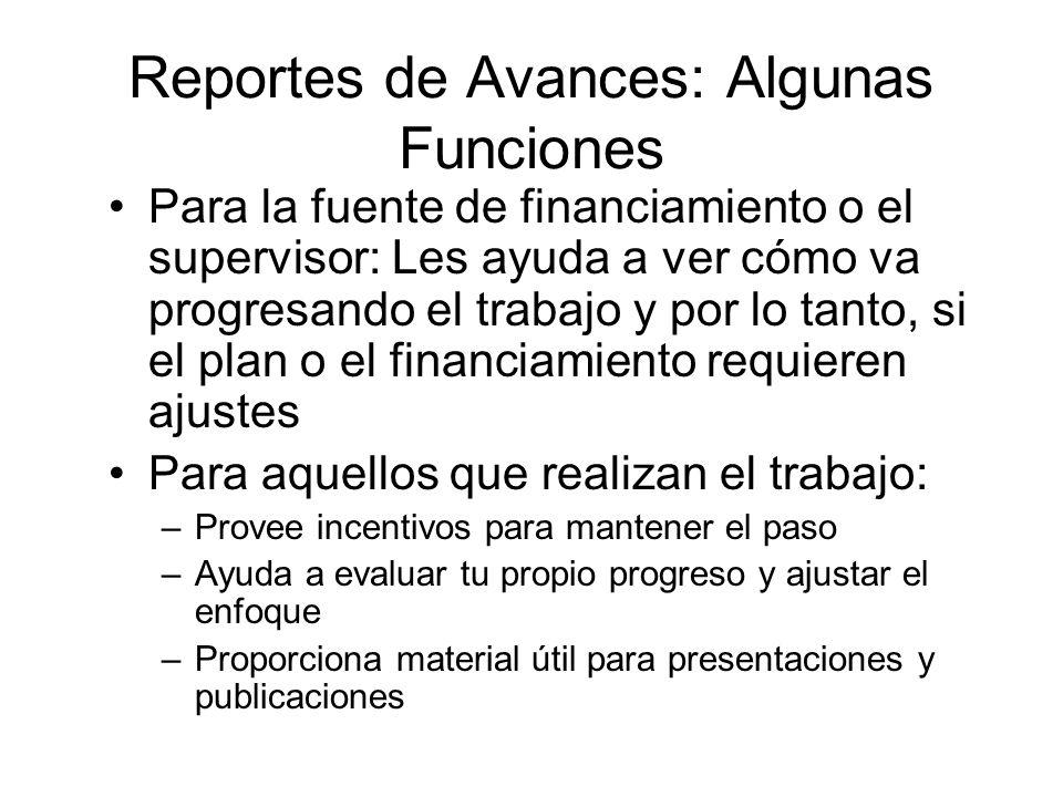 Reportes de Avances: Algunas Funciones Para la fuente de financiamiento o el supervisor: Les ayuda a ver cómo va progresando el trabajo y por lo tanto