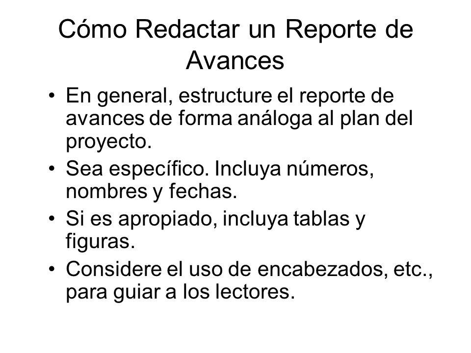 Cómo Redactar un Reporte de Avances En general, estructure el reporte de avances de forma análoga al plan del proyecto. Sea específico. Incluya número