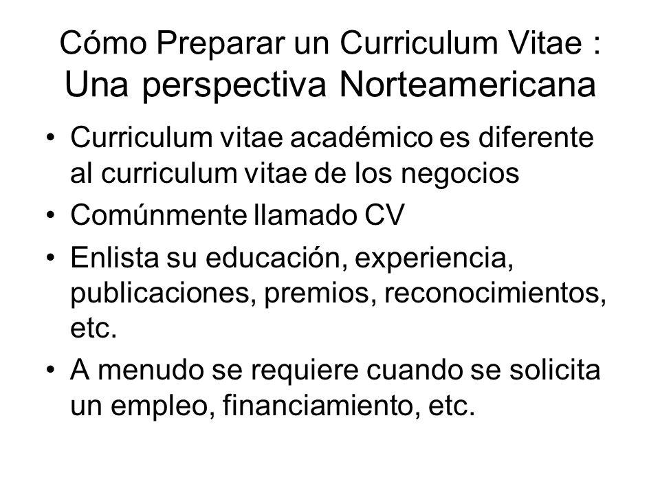Cómo Preparar un Curriculum Vitae : Una perspectiva Norteamericana Curriculum vitae académico es diferente al curriculum vitae de los negocios Comúnme