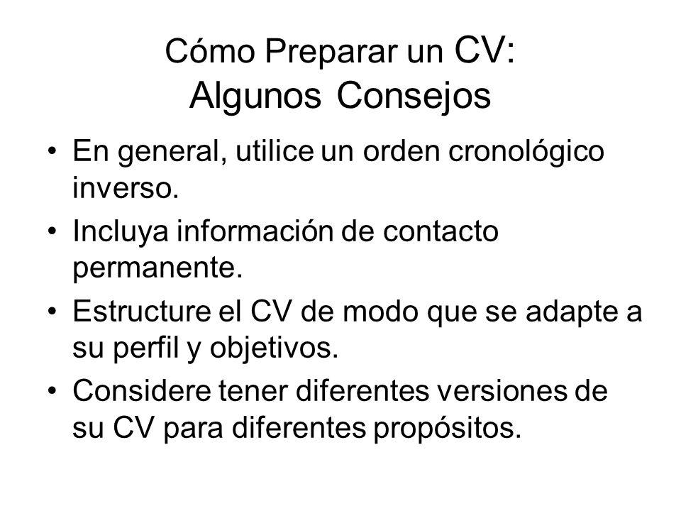 Cómo Preparar un CV: Algunos Consejos En general, utilice un orden cronológico inverso. Incluya información de contacto permanente. Estructure el CV d