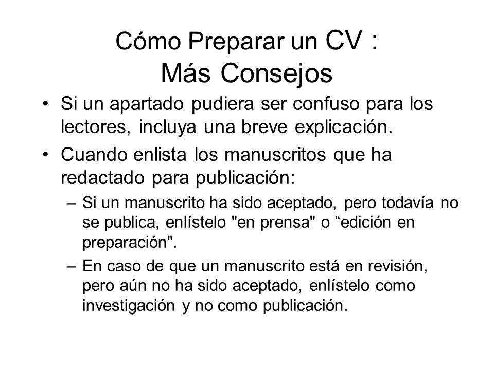 Cómo Preparar un CV : Más Consejos Si un apartado pudiera ser confuso para los lectores, incluya una breve explicación. Cuando enlista los manuscritos