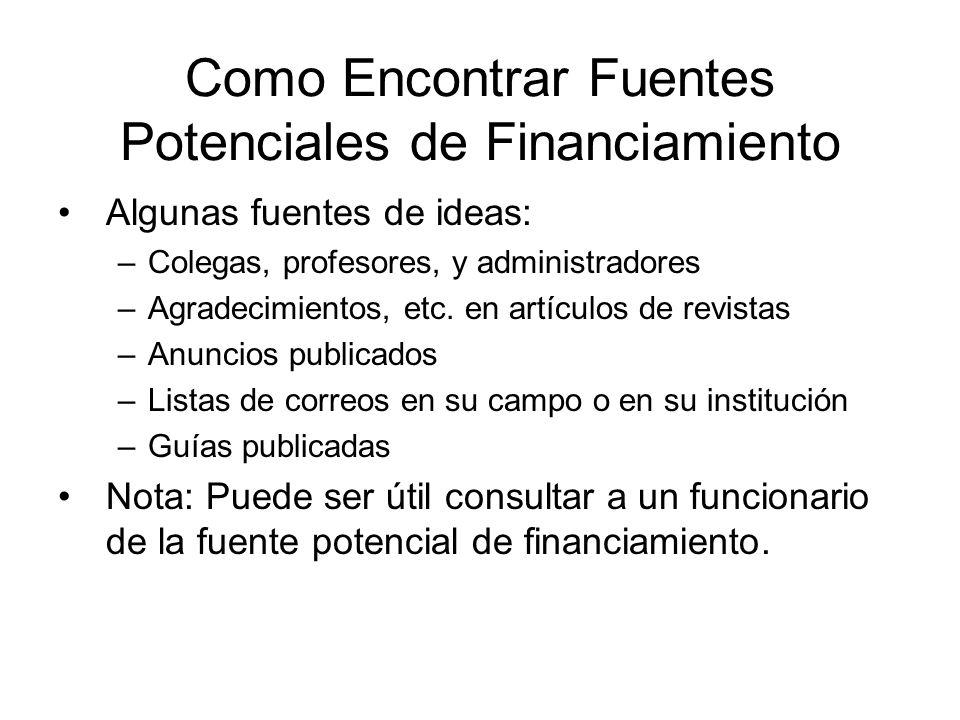 Como Encontrar Fuentes Potenciales de Financiamiento Algunas fuentes de ideas: –Colegas, profesores, y administradores –Agradecimientos, etc. en artíc