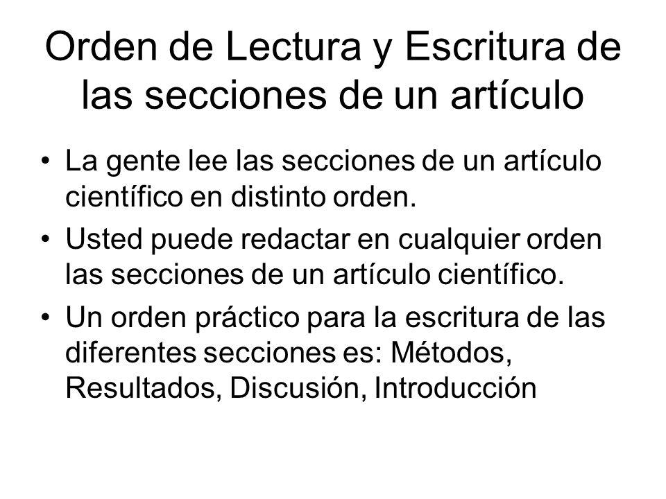 Orden de Lectura y Escritura de las secciones de un artículo La gente lee las secciones de un artículo científico en distinto orden. Usted puede redac