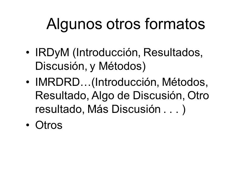 Algunos otros formatos IRDyM (Introducción, Resultados, Discusión, y Métodos) IMRDRD…(Introducción, Métodos, Resultado, Algo de Discusión, Otro result