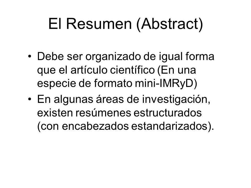El Resumen (Abstract) Debe ser organizado de igual forma que el artículo científico (En una especie de formato mini-IMRyD) En algunas áreas de investi