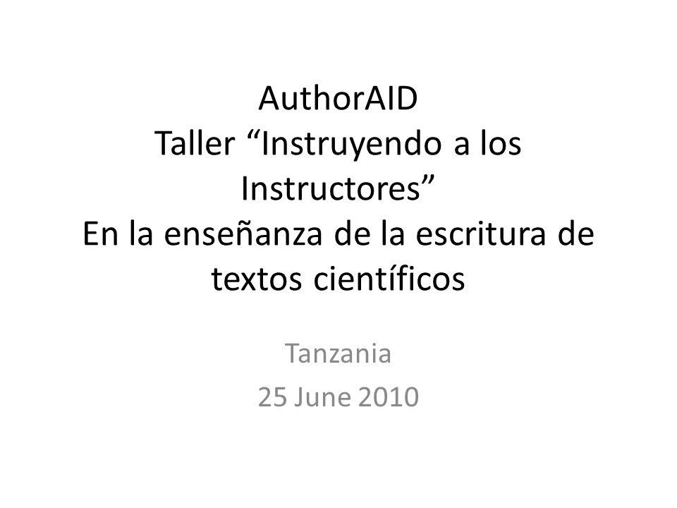 AuthorAID Taller Instruyendo a los Instructores En la enseñanza de la escritura de textos científicos Tanzania 25 June 2010