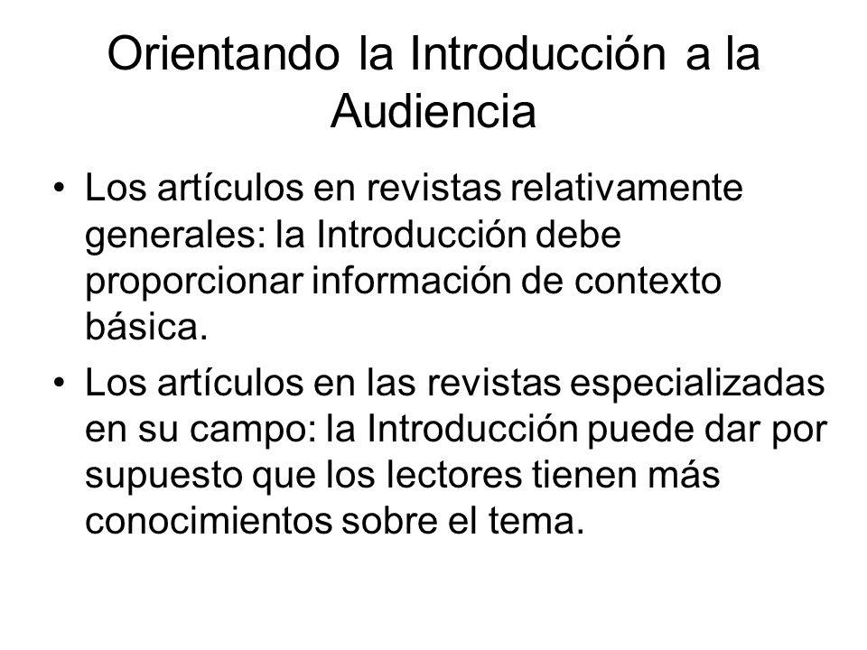 Orientando la Introducción a la Audiencia Los artículos en revistas relativamente generales: la Introducción debe proporcionar información de contexto