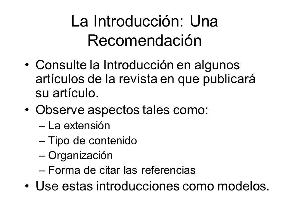 La Introducción: Una Recomendación Consulte la Introducción en algunos artículos de la revista en que publicará su artículo. Observe aspectos tales co