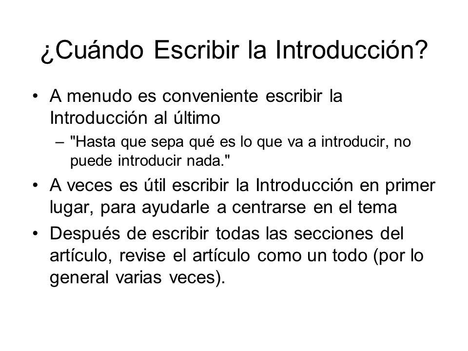 ¿Cuándo Escribir la Introducción? A menudo es conveniente escribir la Introducción al último –