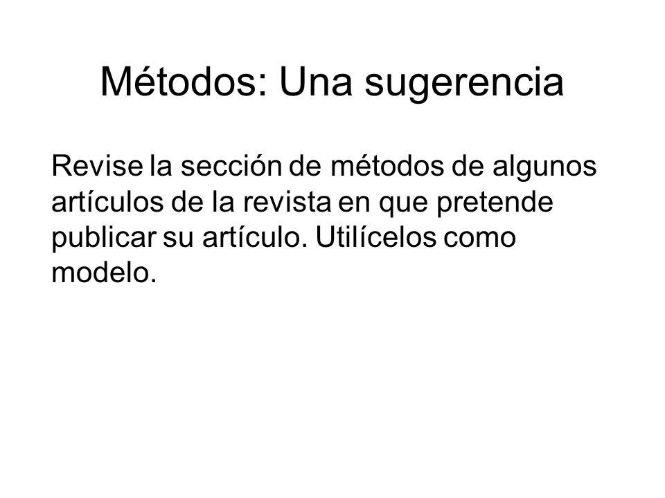 Métodos: Una sugerencia Revise la sección de métodos de algunos artículos de la revista en que pretende publicar su artículo.