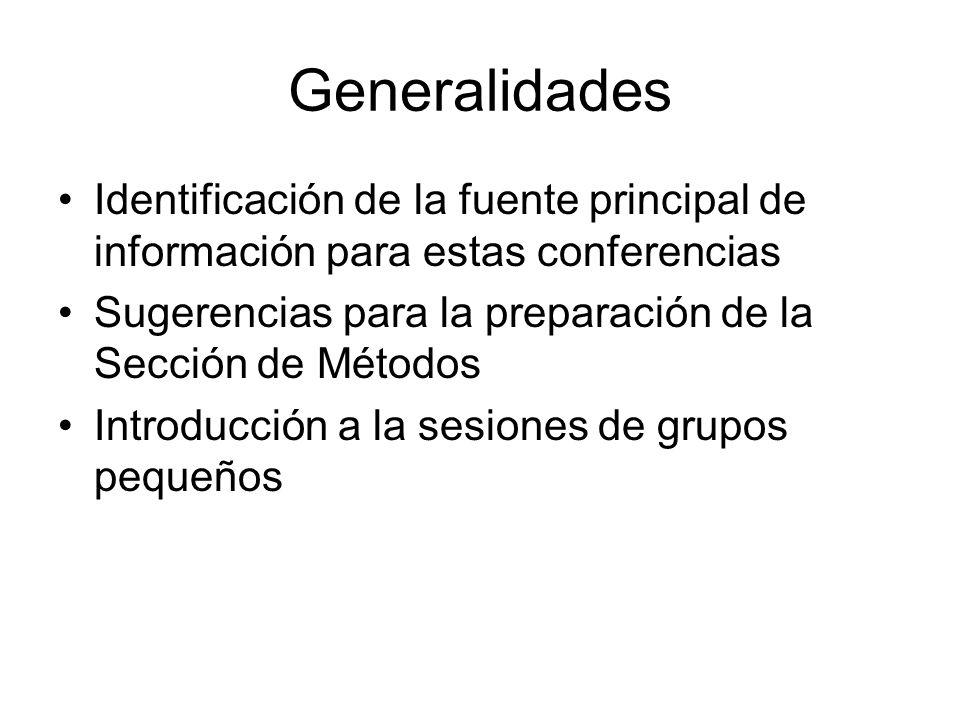 Generalidades Identificación de la fuente principal de información para estas conferencias Sugerencias para la preparación de la Sección de Métodos Introducción a la sesiones de grupos pequeños