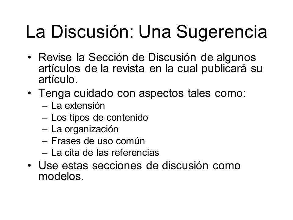 La Discusión: Una Sugerencia Revise la Sección de Discusión de algunos artículos de la revista en la cual publicará su artículo.